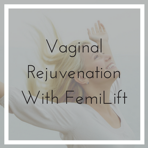 Vaginal Rejuvenation With FemiLift